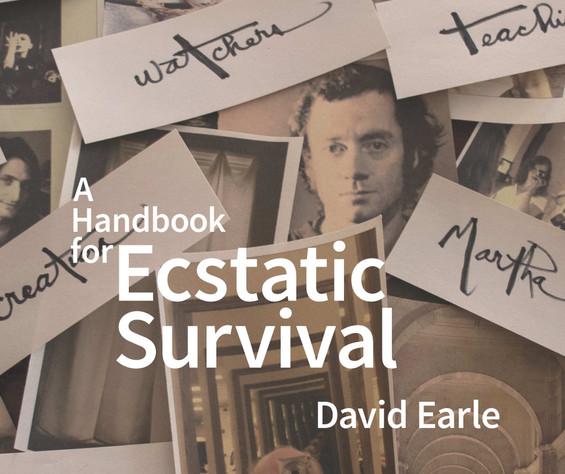 "David Earle ""A Handbook for Ecstatic Survival"""