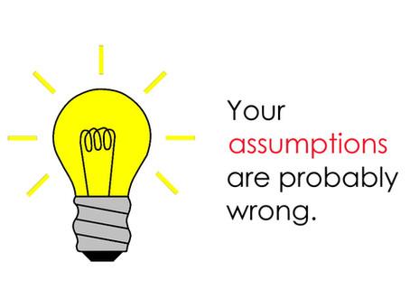 Stop Making Assumptions