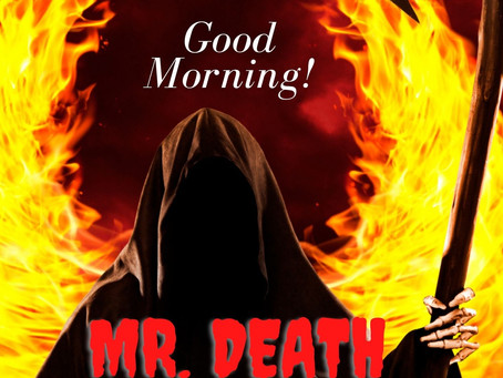Good Morning Mr. Death