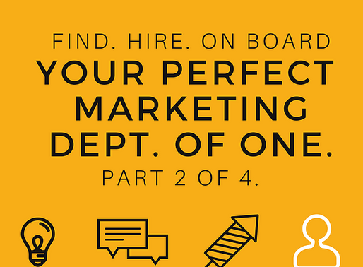 Find, hire, onboard your perfect marketing dept. of one. Part 2 of 4.