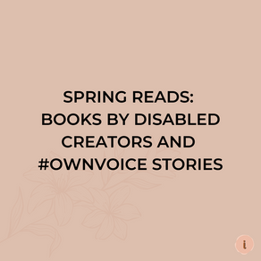 Spring Reads: Books by Disabled Creators and #Ownvoice Stories