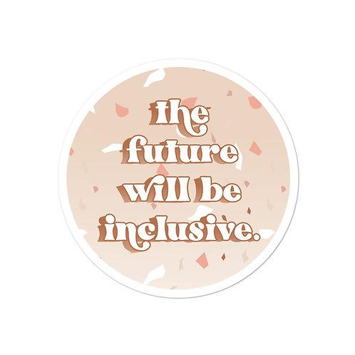 The Future will be Inclusive Sticker