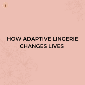 How Adaptive Lingerie Changes Lives
