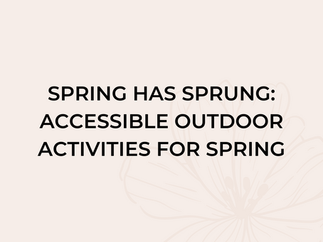 Spring has Sprung: Accessible Outdoor Activities for Spring