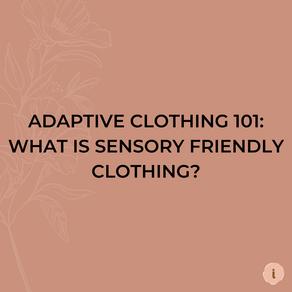 Adaptive Clothing 101: What is Sensory Friendly Clothing?