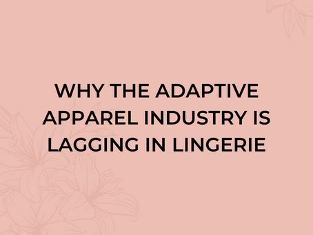 Why the Adaptive Apparel Industry is Lagging in Lingerie