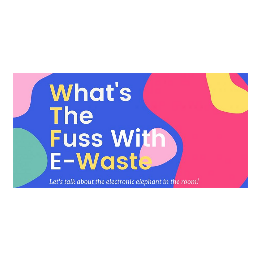 What's the fuss with E-waste?