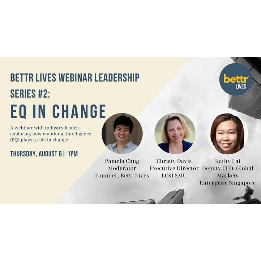Bettr Lives Leadership Series   Webinar 2: EQ In Change