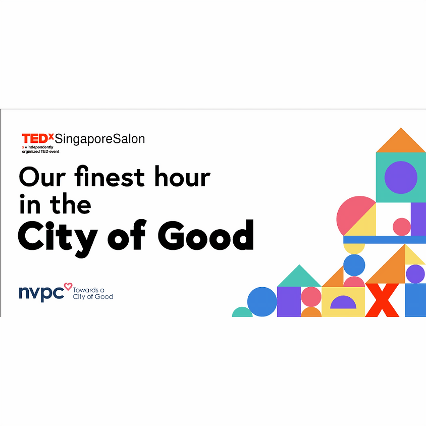 """TEDxSingaporeSalon presents """"Our finest hour in the City of Good"""""""
