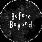 BEFORE BEYOND