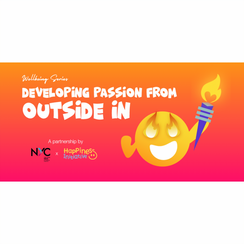 Well-being Series: Developing Passion From Outside In by NYC x Happiness Initiative