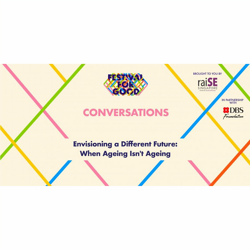 FestivalForGood Conversation 10: Envisioning a Different Future: When Ageing Isn't Ageing