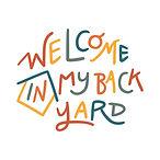 WELCOME IN MY BACKYARD