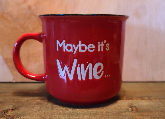 MAYBE IT'S WINE MUG