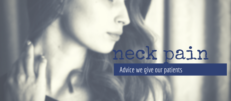 Neck Pain... The advice we give our patients
