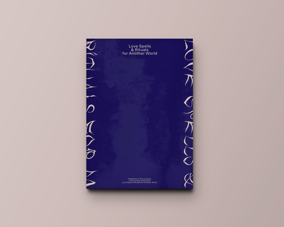 Love Spells & Rituals for Another World  Edited by Lilly Markaki and Caroline Harris Designed by Toni Brell  March 2021, English 240 x 300 mm, 128 pages, soft cover, ISBN 978-1-80049-214-1 Independent Publishing Network