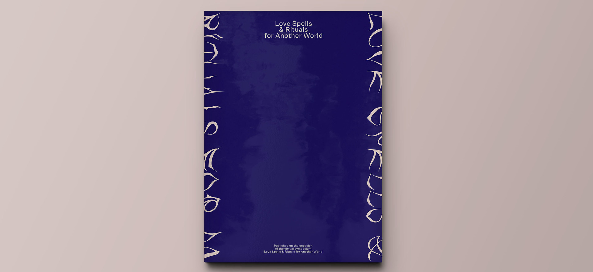 Love Spells & Rituals for Another World  Edited by Lilly Markaki and Caroline Harris Designed by Toni Brell  January 2021, English 210 x 297mm, 130 pages, soft cover, ISBN 978-1-80049-214-1 Independent Publishing Network