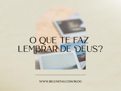 O que te faz lembrar de Deus?