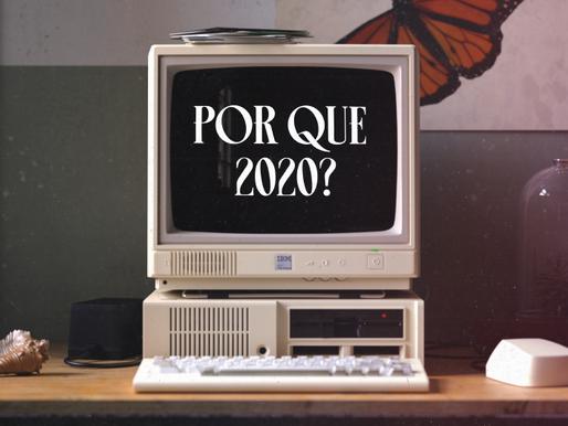 Por que 2020?