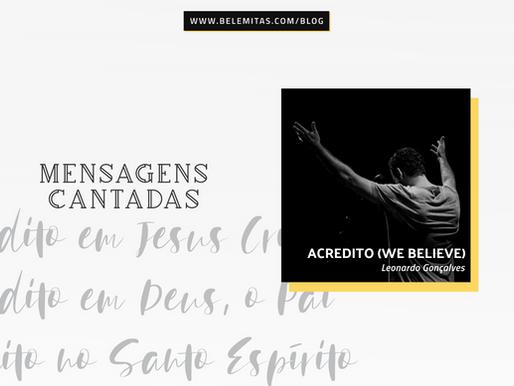 Acredito (We Believe) – Leonardo Gonçalves | Mensagens Cantadas