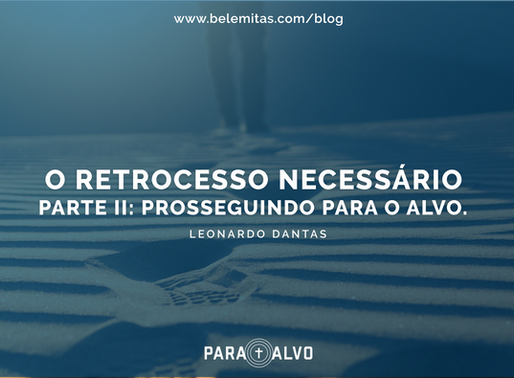 O Retrocesso Necessário – Parte II: Prosseguindo para o alvo.