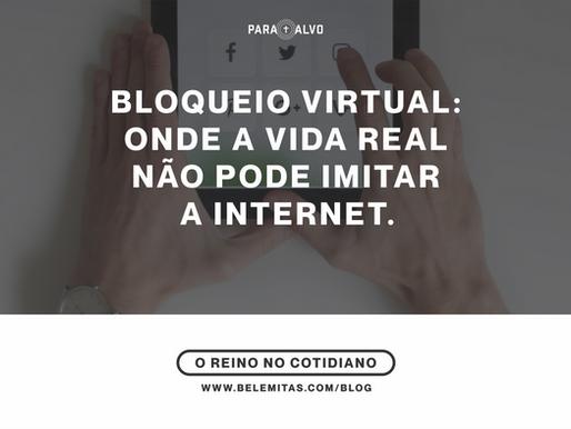 Bloqueio virtual: onde a vida real não pode imitar a internet.