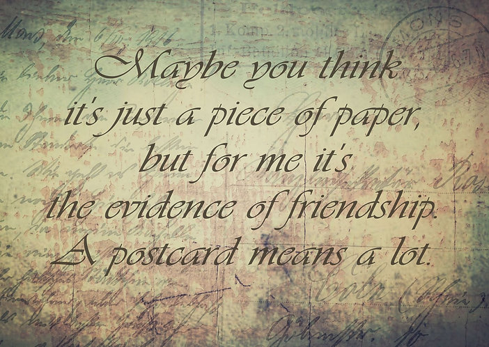 "Postcard with a quote about the friendship and the postcards. ""Maybe you think it's just a piece of paper, but for me is the"