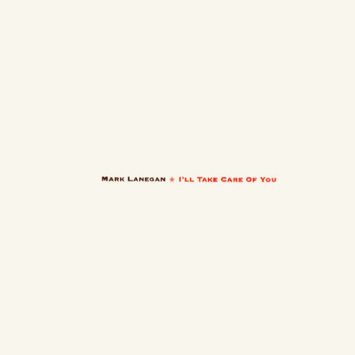 Mark Lanegan - I'Ll Take Care Of You