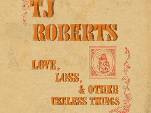TJ Roberts – Love, Loss and Other Useless Things