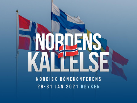 NORDENS KALLELSE - NORGE Nordisk Bönekonferens 29-31 jan, 2021 Konferensen uppskjuten pga Corona!