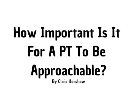 Question Time! How Important Is It For A PT To Be Approachable?
