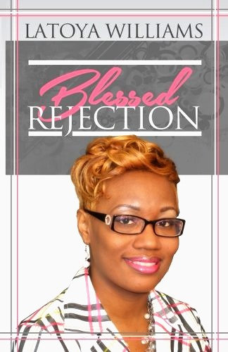 Blessed Rejection by Latoya Williams