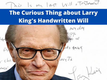The Curious Thing about Larry King's Handwritten Will