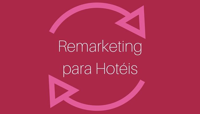 Por que seu hotel precisa pensar em Remarketing em 2016?