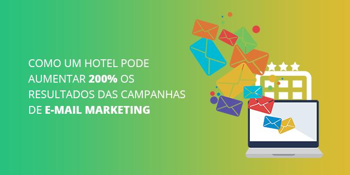Como um hotel pode aumentar 200% os resultados das campanhas de e-mail marketing? (Parte 1)