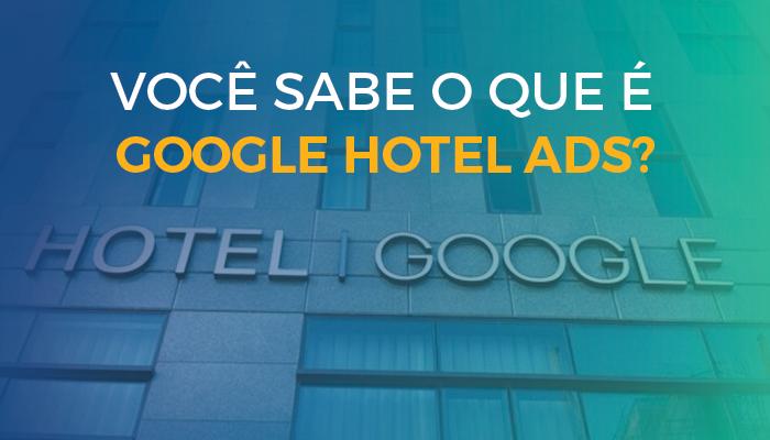 O que é Google Hotel Ads?