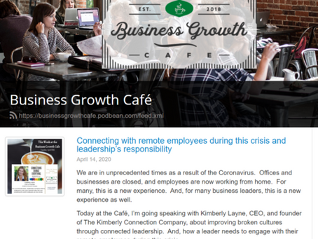 Join Kimberly on the Business Growth Cafe Podcast: Connected Leadership during Covid 19
