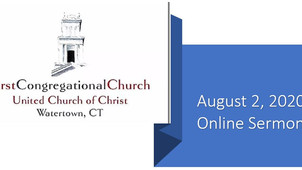 FCC of Watertown, CT - Online Sermon     August 2 ,2020