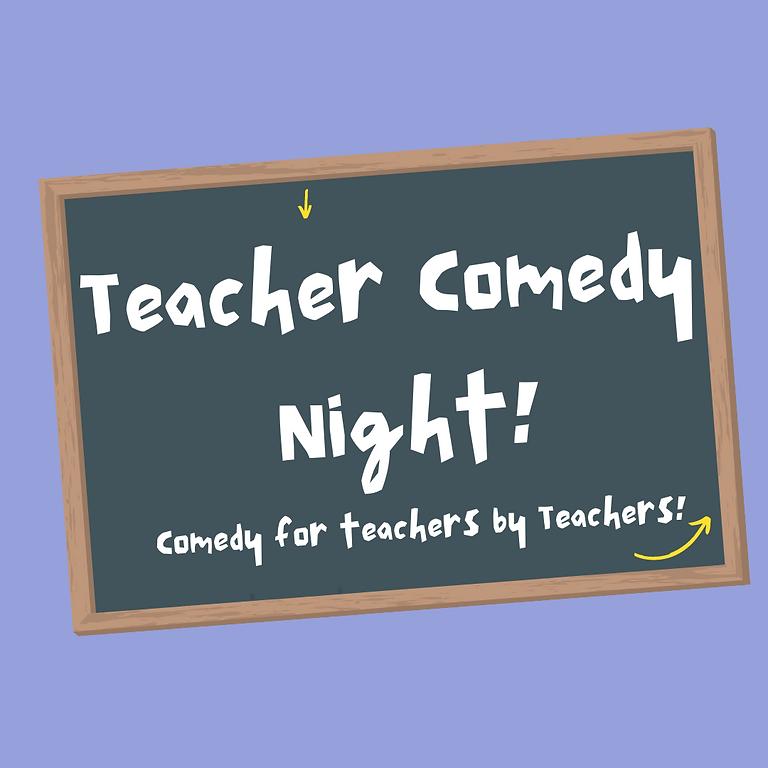 Teacher Comedy Night July 7th