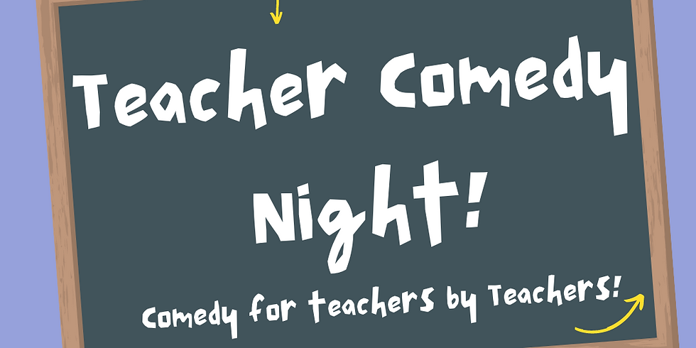 Teacher Comedy Night July 14th