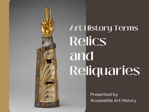 Art History Terms: Relics and Reliquaries
