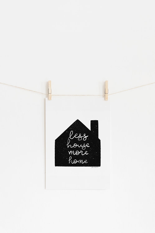 Less House More Home Art Print