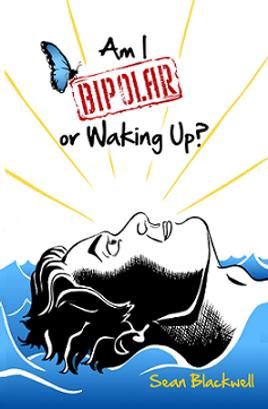Sean Blackwell's book, Am I Bipolar or Waking Up?