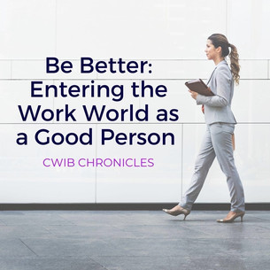 Be Better: Entering the Workplace as a Good Person