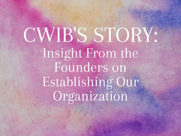CWIB's Story: Insight from the Founders on Establishing our Organization
