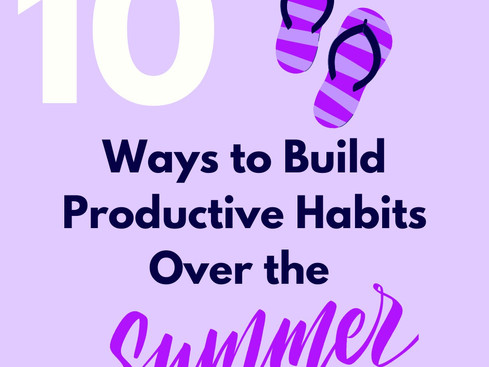 10 Ways to Build Productive Habits Over the Summer