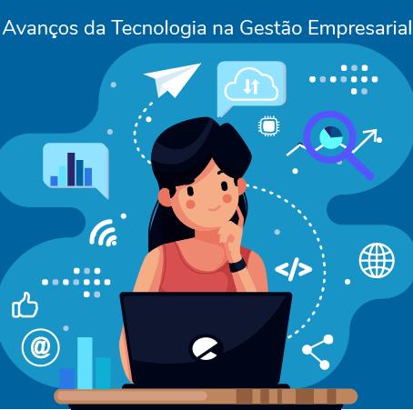 O que você precisa saber sobre os Avanços da Tecnologia na Gestão Empresarial