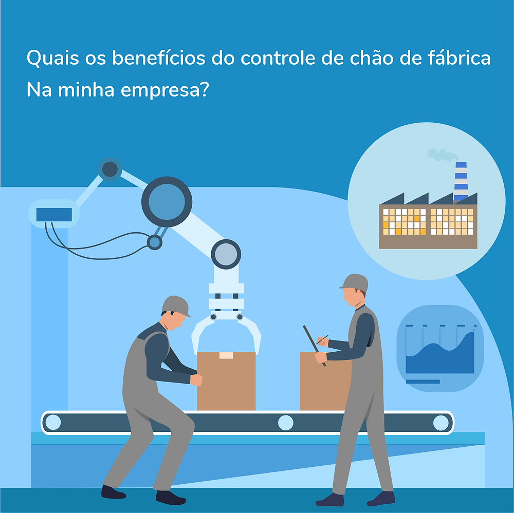 Quais os benefícios do controle de chão de fábrica na minha empresa?
