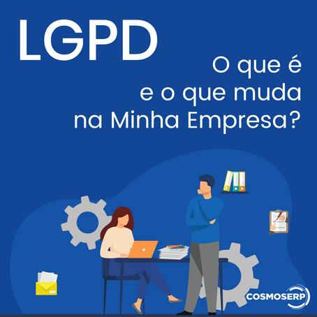 LGPD: O que é e o que muda na Minha Empresa?