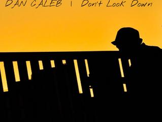 SINGLE REVIEW: DAN CALEB - DON'T LOOK DOWN